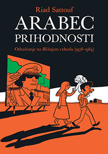 The Arab of the Future - a seriously funny and penetratingly honest story of an eccentric family in an absurd Middle East! Ambasada Strip #18, Nov. 2016, 160 pgs., 16 eur in Slovenia